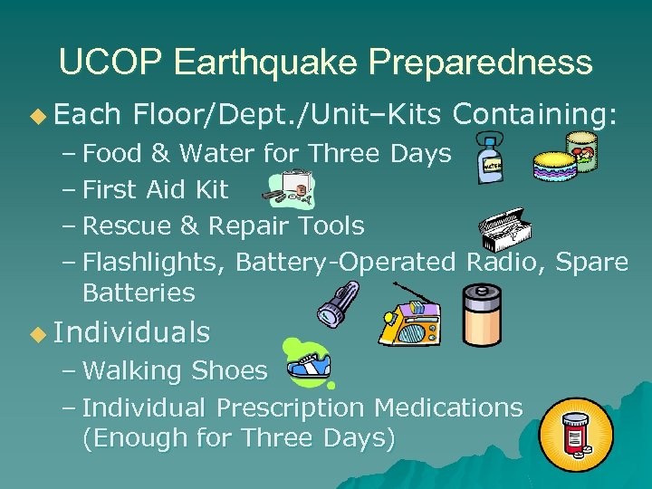 UCOP Earthquake Preparedness u Each Floor/Dept. /Unit–Kits Containing: – Food & Water for Three