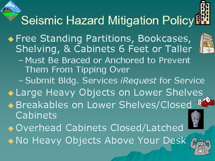 Seismic Hazard Mitigation Policy u Free Standing Partitions, Bookcases, Shelving, & Cabinets 6 Feet