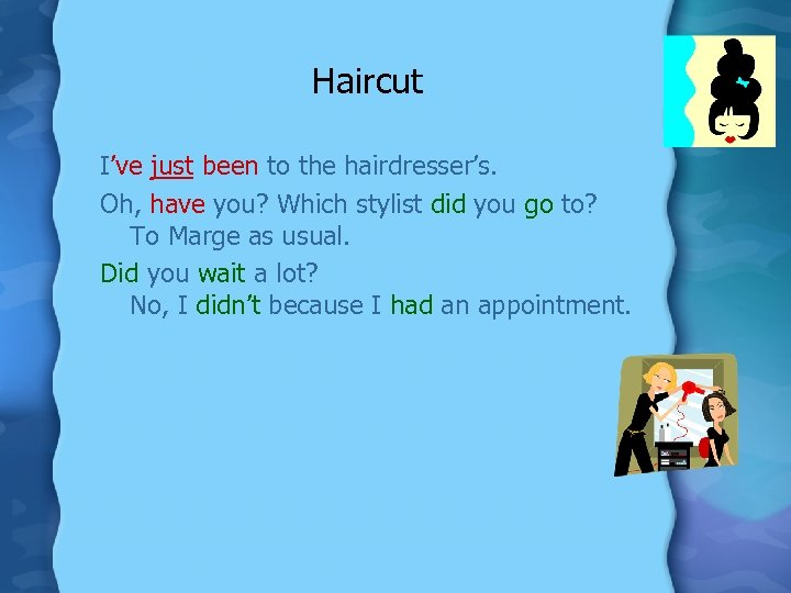 Haircut I've just been to the hairdresser's. Oh, have you? Which stylist did you