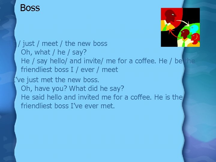 Boss I / just / meet / the new boss Oh, what / he