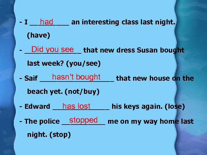 had - I _____ an interesting class last night. (have) Did you see -