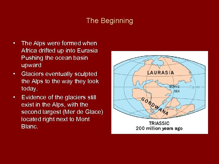 The Beginning • The Alps were formed when Africa drifted up into Eurasia Pushing
