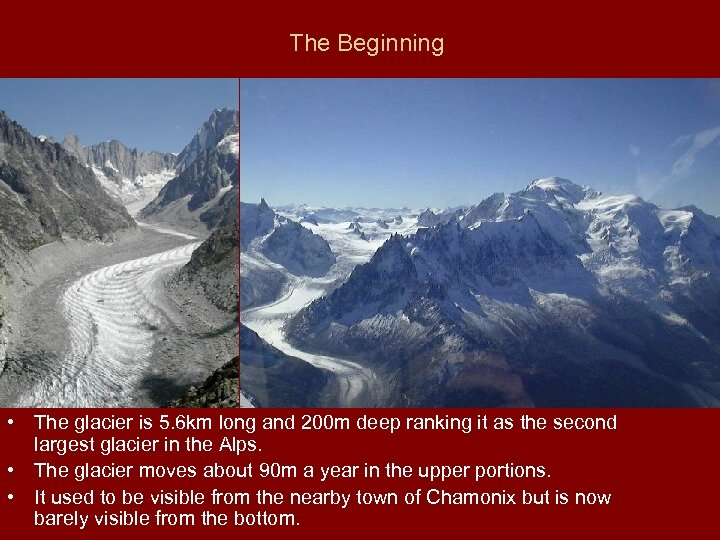 The Beginning • The glacier is 5. 6 km long and 200 m deep