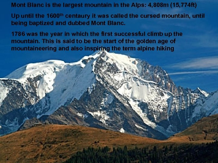 Mont Blanc is the largest mountain in the Alps: 4, 808 m (15, 774