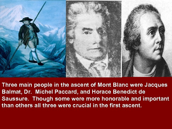 Three main people in the ascent of Mont Blanc were Jacques Balmat, Dr. Michel