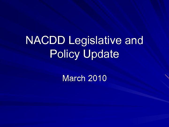 NACDD Legislative and Policy Update March 2010