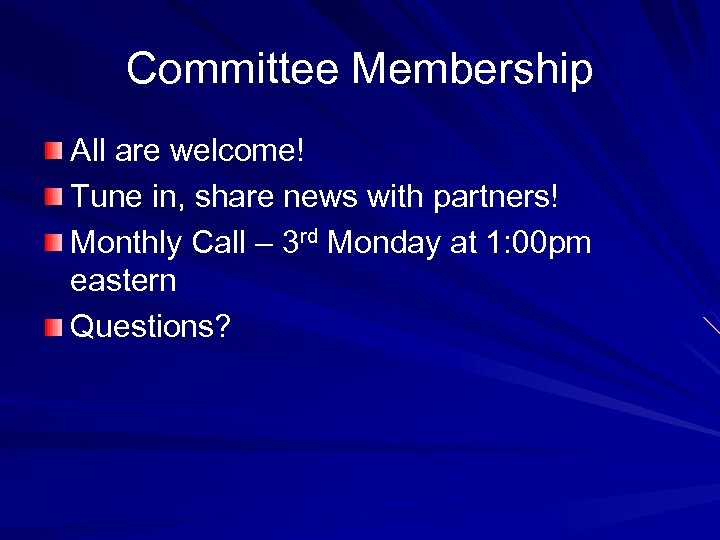 Committee Membership All are welcome! Tune in, share news with partners! Monthly Call –