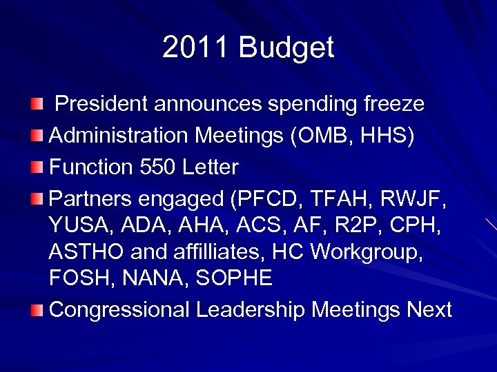 2011 Budget President announces spending freeze Administration Meetings (OMB, HHS) Function 550 Letter Partners