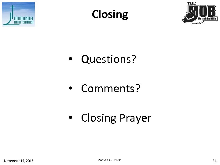 Closing • Questions? • Comments? • Closing Prayer November 14, 2017 Romans 3: 21