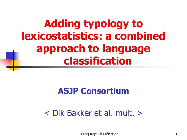 Adding typology to lexicostatistics: a combined approach to language classification ASJP Consortium < Dik