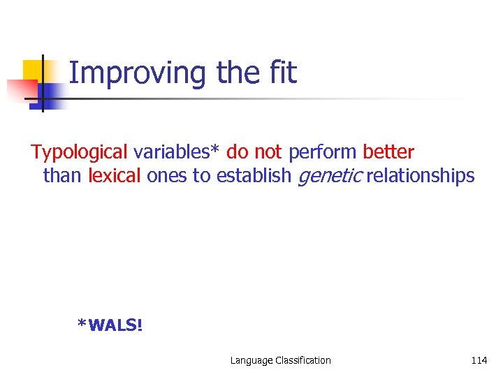 Improving the fit Typological variables* do not perform better than lexical ones to establish