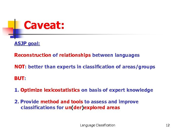 Caveat: ASJP goal: Reconstruction of relationships between languages NOT: better than experts in classification