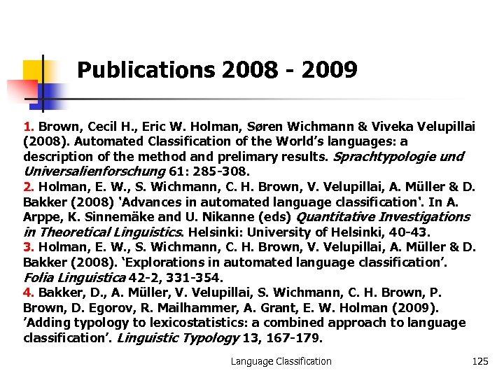 Publications 2008 - 2009 1. Brown, Cecil H. , Eric W. Holman, Søren Wichmann