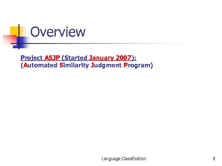 Overview Project ASJP (Started January 2007): (Automated Similarity Judgment Program) Language Classification 2