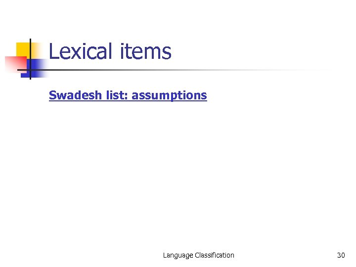 Lexical items Swadesh list: assumptions Language Classification 30