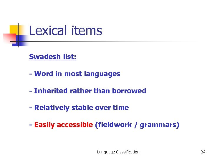 Lexical items Swadesh list: - Word in most languages - Inherited rather than borrowed