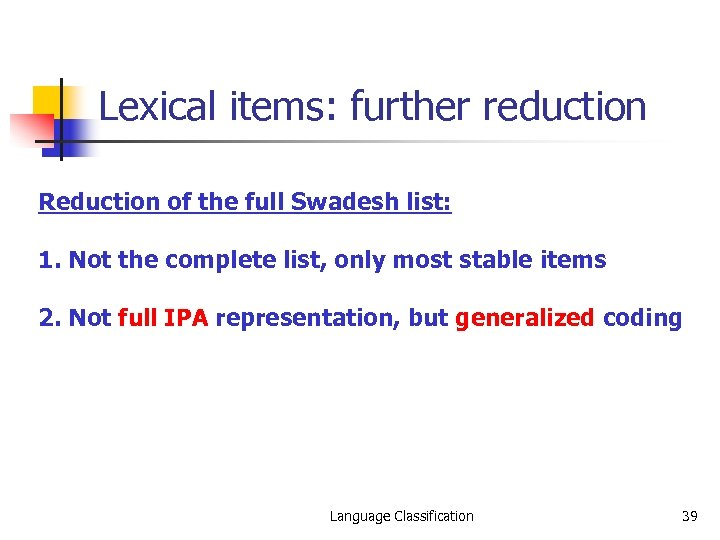 Lexical items: further reduction Reduction of the full Swadesh list: 1. Not the complete