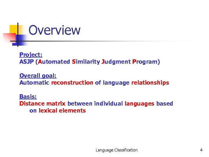 Overview Project: ASJP (Automated Similarity Judgment Program) Overall goal: Automatic reconstruction of language relationships