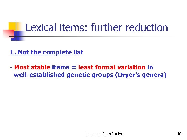 Lexical items: further reduction 1. Not the complete list - Most stable items =
