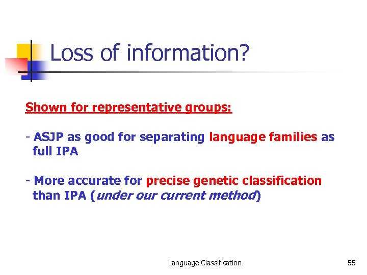 Loss of information? Shown for representative groups: - ASJP as good for separating language