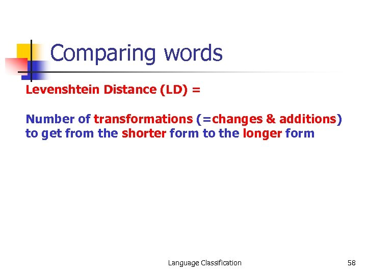 Comparing words Levenshtein Distance (LD) = Number of transformations (=changes & additions) to get