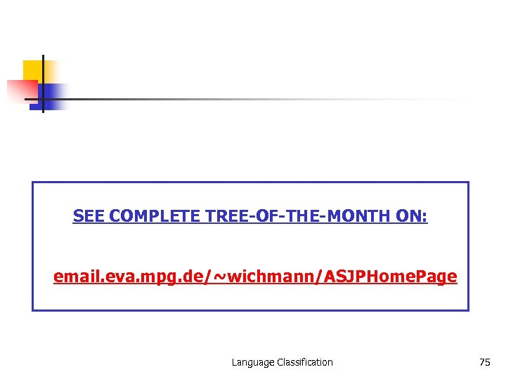 SEE COMPLETE TREE-OF-THE-MONTH ON: email. eva. mpg. de/~wichmann/ASJPHome. Page Language Classification 75