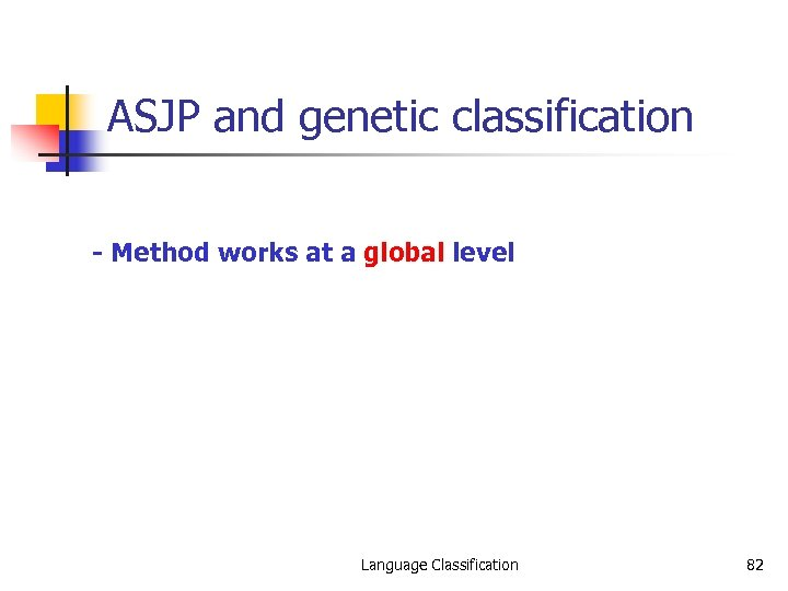 ASJP and genetic classification - Method works at a global level Language Classification 82