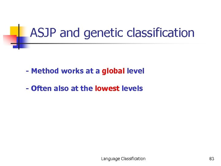 ASJP and genetic classification - Method works at a global level - Often also