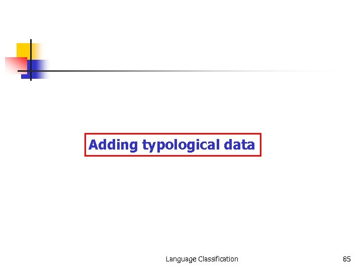 Adding typological data Language Classification 85