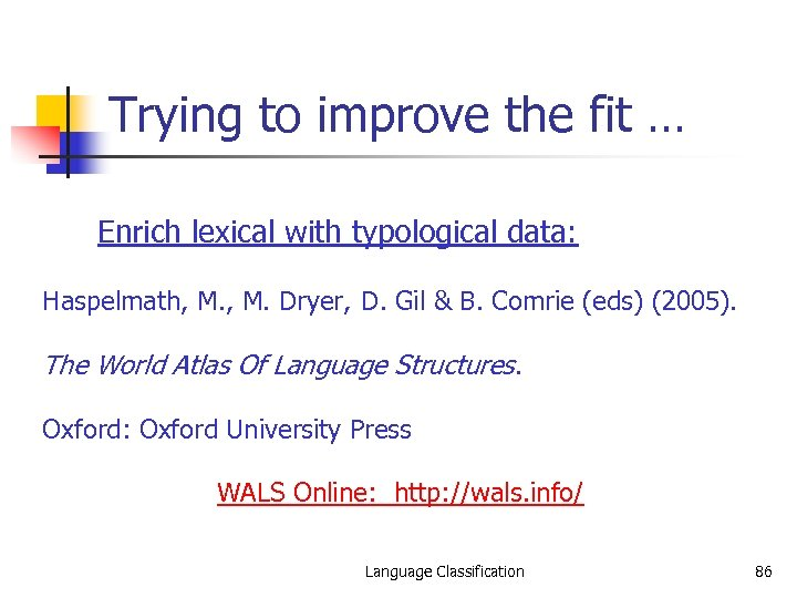 Trying to improve the fit … Enrich lexical with typological data: Haspelmath, M. Dryer,