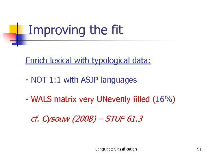 Improving the fit Enrich lexical with typological data: - NOT 1: 1 with ASJP