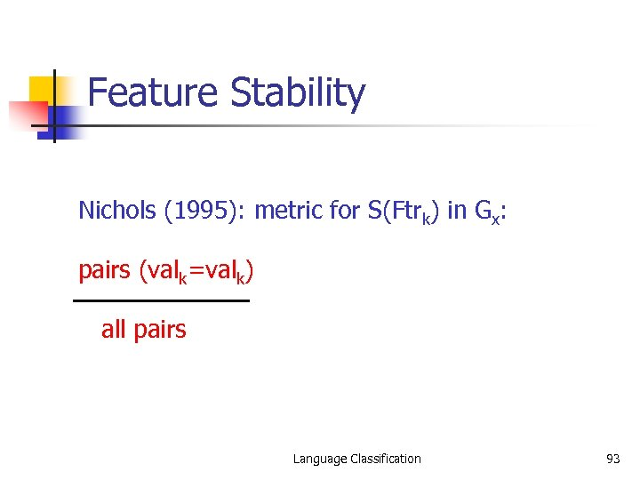 Feature Stability Nichols (1995): metric for S(Ftrk) in Gx: pairs (valk=valk) all pairs Language