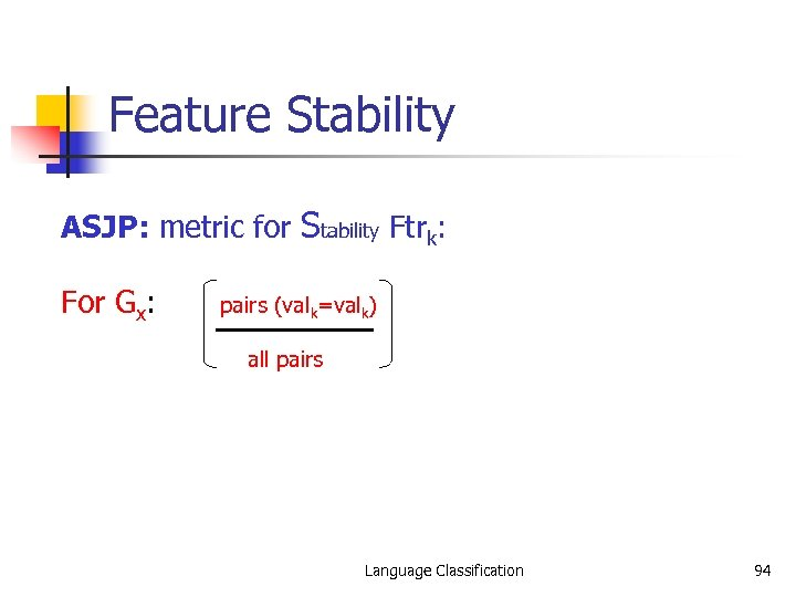 Feature Stability ASJP: metric for Stability Ftrk: For Gx: pairs (valk=valk) all pairs Language