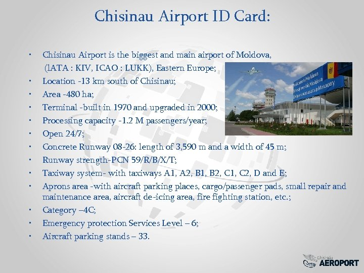 Chisinau Airport ID Card: • Chisinau Airport is the biggest and main airport of