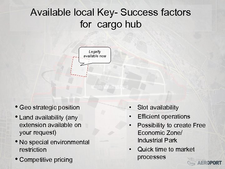 Available local Key- Success factors for cargo hub Legally available now • Geo strategic