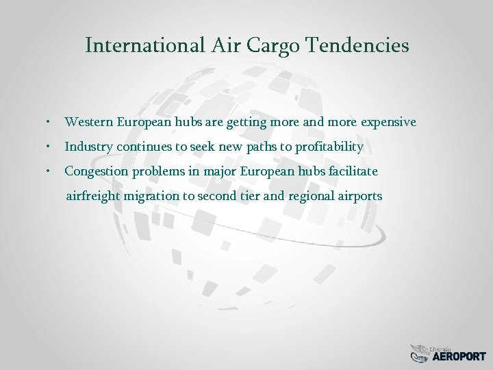 International Air Cargo Tendencies • Western European hubs are getting more and more expensive