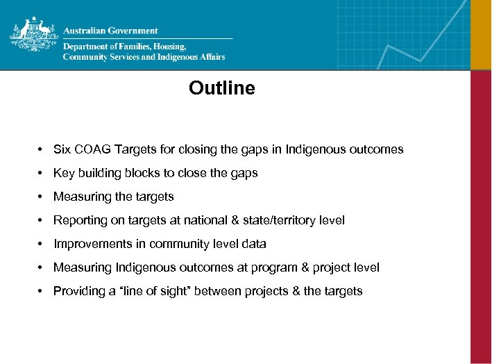 Outline • Six COAG Targets for closing the gaps in Indigenous outcomes • Key
