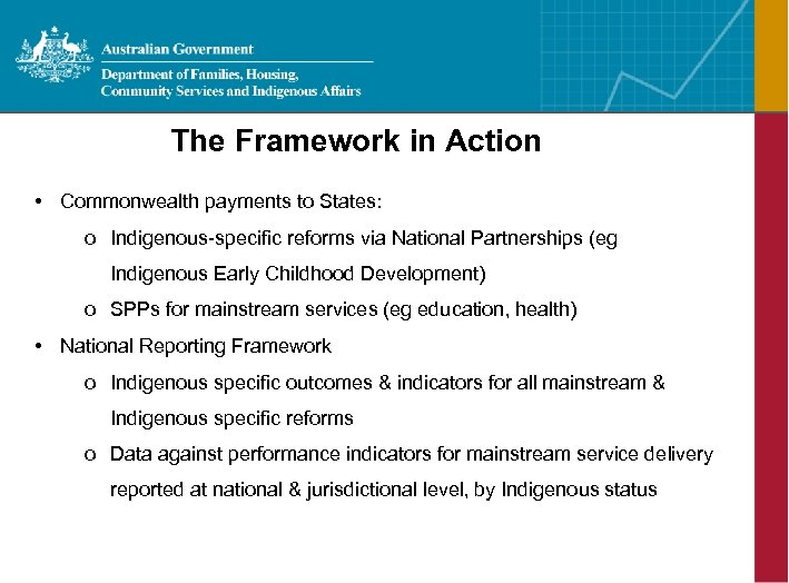 The Framework in Action • Commonwealth payments to States: o Indigenous-specific reforms via National