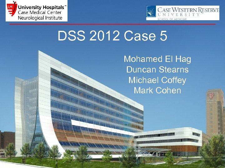 DSS 2012 Case 5 Mohamed El Hag Duncan Stearns Michael Coffey Mark Cohen
