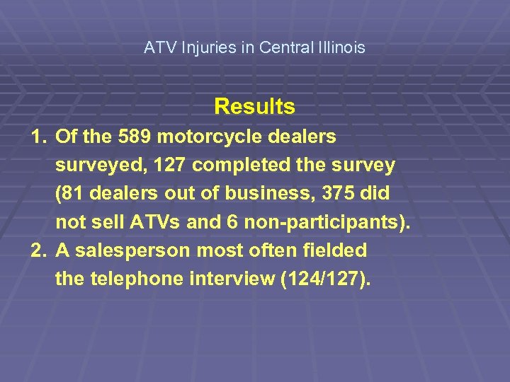 ATV Injuries in Central Illinois Results 1. Of the 589 motorcycle dealers surveyed, 127
