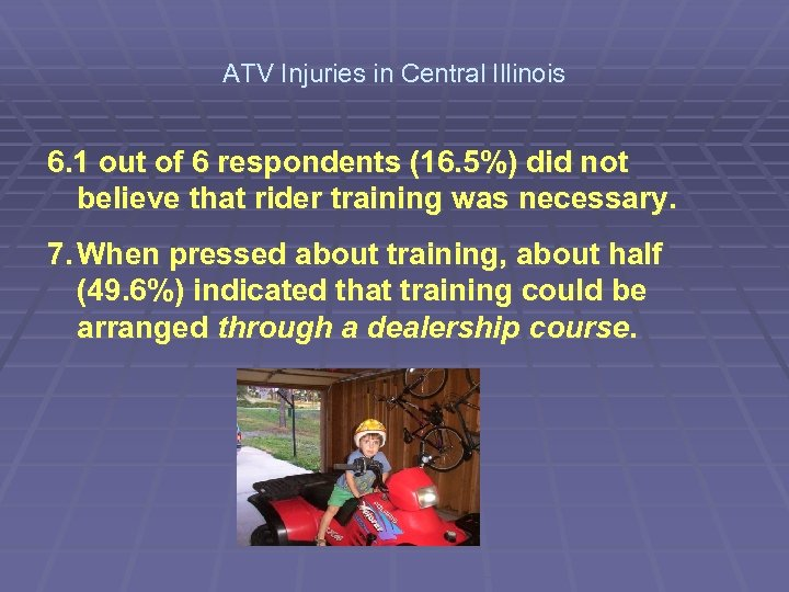ATV Injuries in Central Illinois 6. 1 out of 6 respondents (16. 5%) did