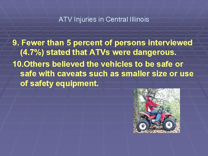 ATV Injuries in Central Illinois 9. Fewer than 5 percent of persons interviewed (4.