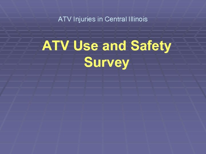ATV Injuries in Central Illinois ATV Use and Safety Survey