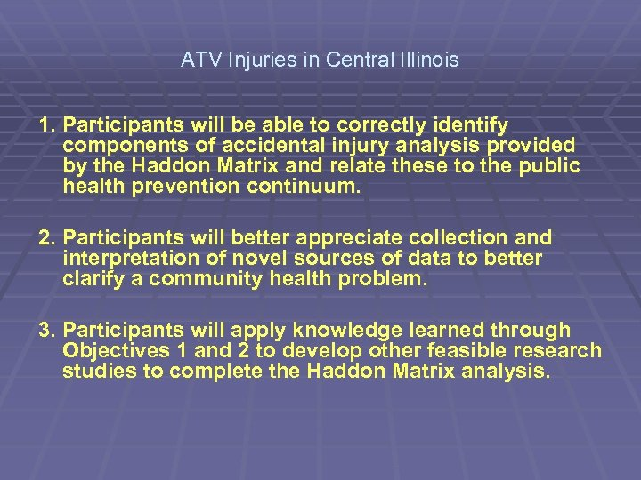 ATV Injuries in Central Illinois 1. Participants will be able to correctly identify components