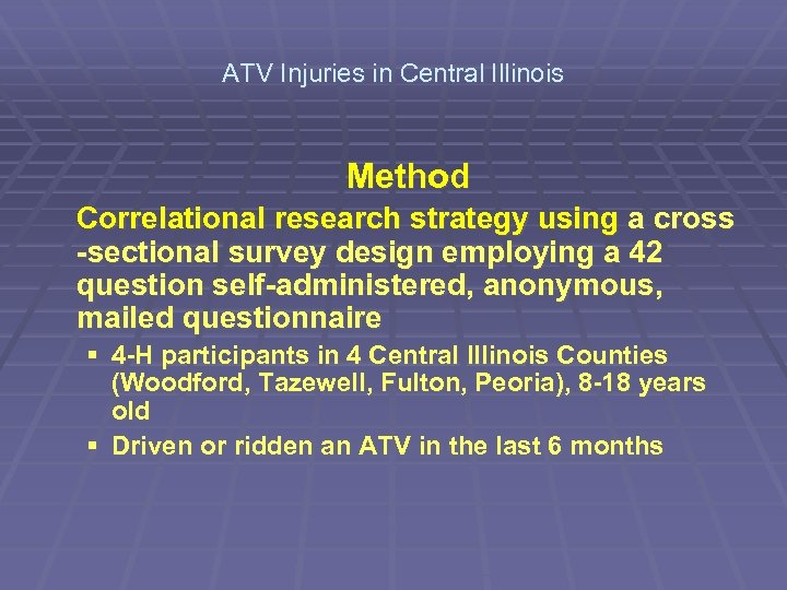 ATV Injuries in Central Illinois Method Correlational research strategy using a cross -sectional survey