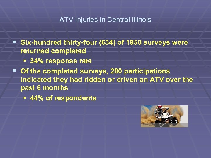 ATV Injuries in Central Illinois § Six-hundred thirty-four (634) of 1850 surveys were returned