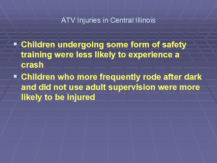 ATV Injuries in Central Illinois § Children undergoing some form of safety training were
