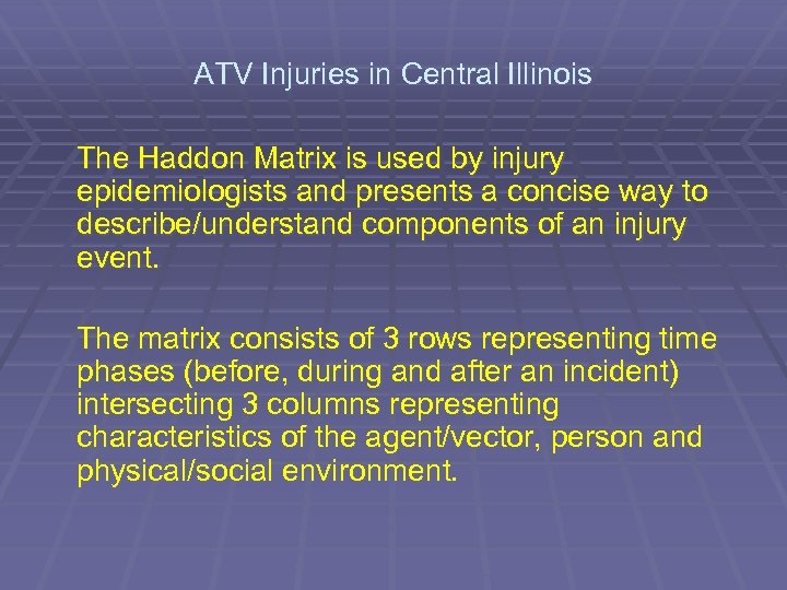 ATV Injuries in Central Illinois The Haddon Matrix is used by injury epidemiologists and