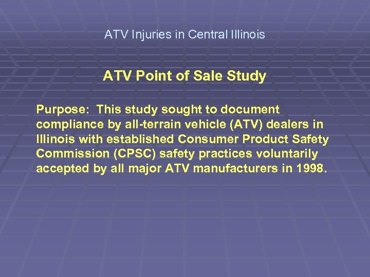 ATV Injuries in Central Illinois ATV Point of Sale Study Purpose: This study sought