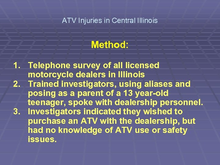 ATV Injuries in Central Illinois Method: 1. Telephone survey of all licensed motorcycle dealers